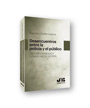"""Desencuentros entre la Policía y el público """"Factores de riesgo y estrategias de Gestión"""""""