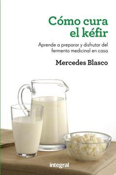 """Cómo cura el kéfir """"Aprende a preparar y disfrutar del fermento medicinal en casa"""""""