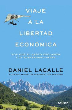 """Viaje a la libertad económica """"Por qué el gasto esclaviza y la austeridad libera"""""""