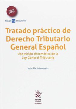 """Tratado práctico de Derecho Tributario General Español """"Una visión sistematizada de la Ley General Tributaria"""""""