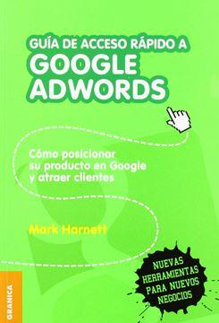 """Guía de acceso rápido a Google adwords """"Cómo posicionar su producto en Google y atraer clientes"""""""