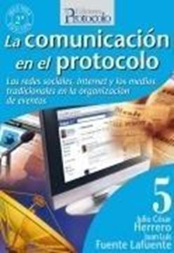 """Comunicación en el protocolo, La """"Las redes sociales, Internet y los medios tradicionales en la organización de eventos"""""""