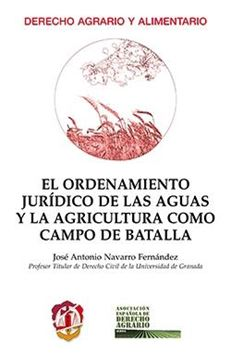 Ordenamiento jurídico de las aguas y la agricultura como campo de batalla, El