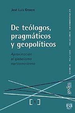 """De teólogos, pragmáticos y geopolíticos """"Aproximación al globalismo norteamericano"""""""