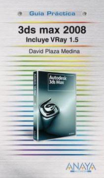 """3ds Max 2008 Guía Práctica """"Incluye Vray 1.5."""""""