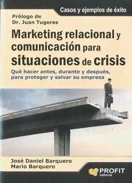 """Marketing relacional y  comunicación para situaciones de crisis """"Qué hacer antes, durante y después para proteger y salvar su empresa"""""""