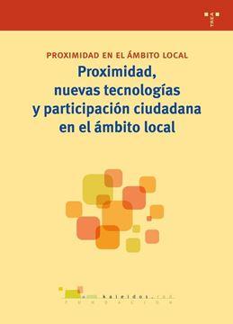Proximidad, nuevas tecnologías y participación ciudadana en el ámbito local