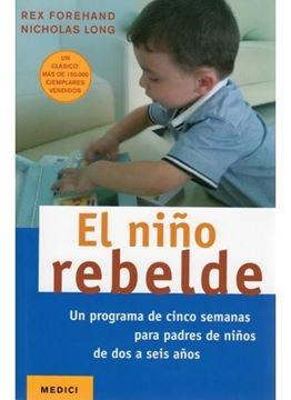 """Niño rebelde, El """"Un programa de cinco semanas para padres de niños de dos a seis años"""""""