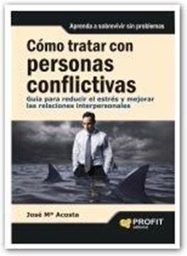 """Cómo Tratar con Personas Conflictivas """"Guía para Reducir el Estrés y Mejorar las Relaciones Interperson"""""""