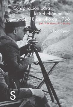 """Conspiración para la Rebelión militar del 18 de julio de 1936 """"(del 16 de febrero al 17 de julio)"""""""