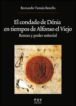 """El condado de Dénia en tiempos de Alfonso el Viejo """"Rentas y poder señorial"""""""