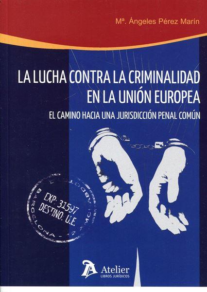 """Lucha contra la Criminalidad en la Unión Europea, La """"El Camino hacia una Jurisdicción Penal Común"""""""