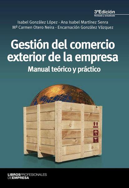 """Gestión del Comercio Exterior de la Empresa """"Manual Teoríco y Práctico"""""""