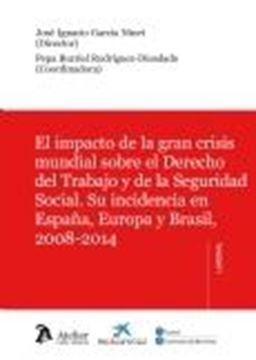 """Impacto de la Gran Crisis Mundial sobre el Derecho del Trabajo y la Seguridad Social """"Su Indidencia en España, Europa y Brasil, 2008-2014"""""""