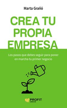 """Crea tu propia empresa """"Los pasos que debes seguir para poner en marcha tu primer negocio"""""""