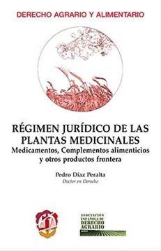 """Régimen jurídico de las plantas medicinales """"Medicamentos, complementos alimenticios y otros productos frontera"""""""
