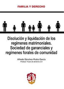 """Disolución y liquidación de los regímenes matrimoniales.  """"Sociedad de gananciales y régimenes forales de comunidad"""""""
