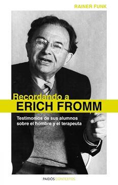 """Recordando a Erich Fromm """"Testimonios de sus Alumnos sobre el Hombre y el Terapeuta"""""""