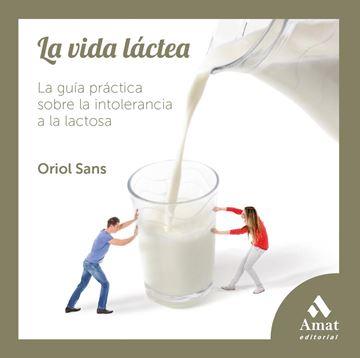 """Vida láctea, La """"la gúa práctica sobre la intolerancia a la lactosa"""""""