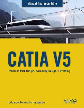 "CATIA V5. Módulos Part Design, Assembly Design y Drafting 2018 ""Manual imprescindible"""