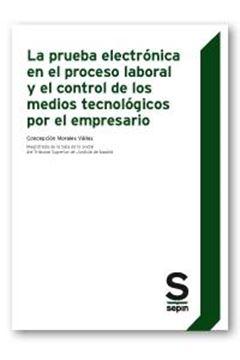 Prueba electrónica en el proceso laboral y el control de los medios tecnológicos por el empresario, 2018