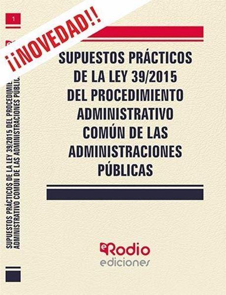 Imagen de Supuestos Prácticos de la Ley 39/2015 del Procedimiento Administrativo común de las administraciones púb
