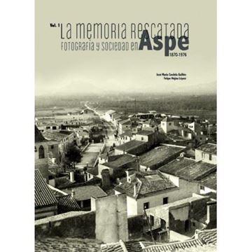 """Imagen de La memoria rescatada """"fotografía y sociedad en Aspe, 1880-1970"""""""