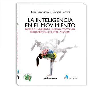 """Imagen de Inteligencia en el movimiento, La  """"Bases del movimiento humano, percepción, propiocepción, control postural"""""""