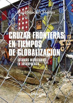 """Cruzar fronteras en tiempos de globalización, 2018 """"Estudios migratorios en antropología"""""""