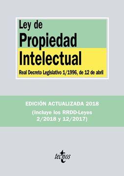 """Ley de Propiedad Intelectual 3ª ed, 2018 """"Real Decreto Legislativo 1/1996, de 12 de abril, y Real Decreto-ley 12/2017)"""""""