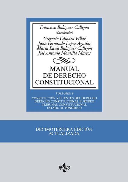 """Manual de Derecho Constitucional 13ª ed, 2018 """"Vol. I: Constitución y fuentes del Derecho. Derecho Constitucional Europeo. Tribunal Constitucional. """""""