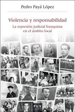 """Violencia y responsabilidad """"La represión judicial franquista en el ámbito local"""""""