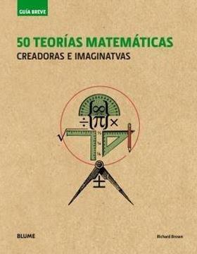 """Guía Breve. 50 teorías matemáticas (rústica) (2018) """"Creadoras e imaginativas"""""""