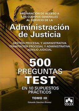 """500 Preguntas Test en 10 Supuestos prácticos para opositores a Cuerpos generales de Justicia Tomo III """"Preparación de acceso a los Cuerpos Generales al servicio de la Administración de Justicia, 2018"""""""