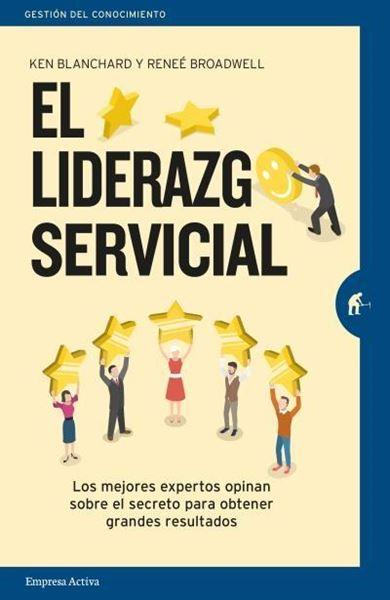 """Liderazgo servicial, El, 2018 """"Los mejores expertos opinan sobre el secreto para obtener grandes resultados"""""""