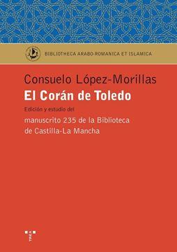 """El Corán de Toledo """"Edición y estudido del manuscrito 235 de la Biblioteca de Castilla-La Ma"""""""
