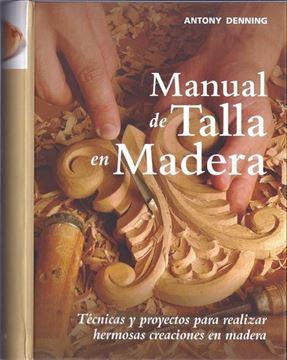 """Manual de talla en madera, 2018 """"Técnicas y proyectos para realizar hermosas creaciones en madera"""""""