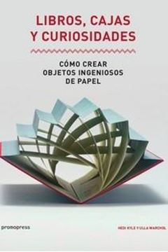 """Libros, cajas y curiosidades, 2018 """"Cómo crear objetos ingeniosos de papel"""""""