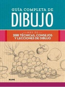 """Guía completa de dibujo (2018) """"Más de 200 técnicas, consejos y lecciones de dibujo"""""""