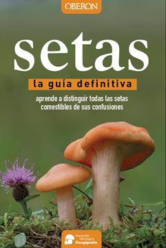 """Setas """"La Guía definitiva. Aprende a distinguir todas las setas comestibles de sus confusiones"""""""