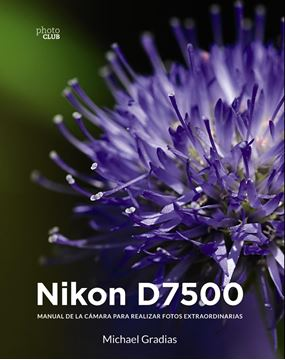 """Nikon D7500, 2018 """"Manual de la cámara para realizar fotos extraordinarias"""""""