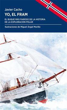 """Yo, el Fram """"El buque más famoso de la historia de la exploración polar"""""""
