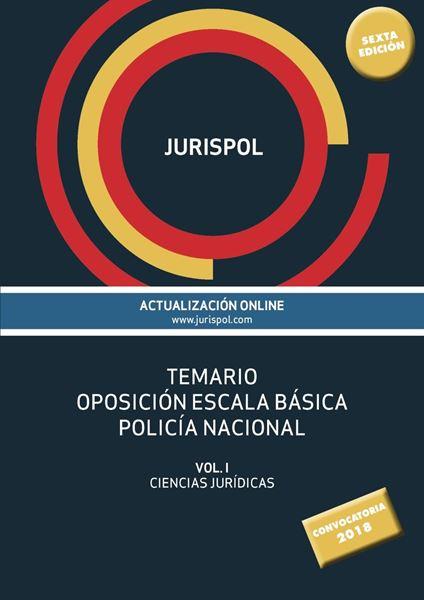 """Temario oposición escala básica policía nacional, 6ª ed, 2018 """"Vol. I: Ciencias Jurídicas"""""""