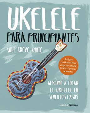 "Ukelele para principiantes ""Aprende a tocar el ukelele en sencillos pasos"""