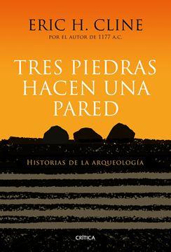 """Tres piedras hacen una pared """"Historias de la arqueología"""""""