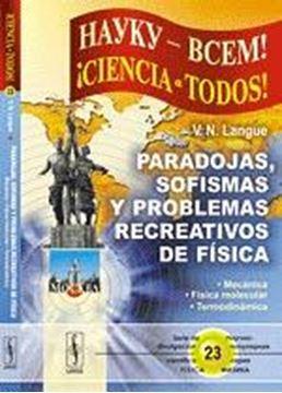 "Paradojas, Sofismas y Problemas Recreativos de Física ""Mecánica, Física Molecular y Termodinámica"""