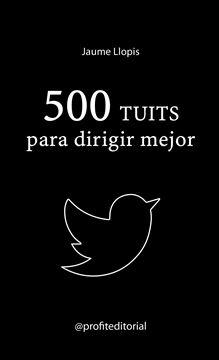 """500 tuits para dirigir mejor, 2018 """"Consejos prácticos, ideas disruptivas y recomendaciones para una buena gestión"""""""