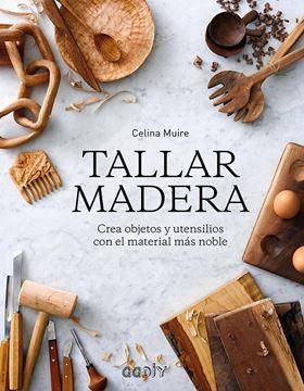 """Tallar madera, 2018 """"Crea objetos y utensilios con el material más noble"""""""