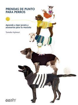"""Prendas de punto para perros, 2018 """"Aprende a tejer jerséis y accesorios para tu mascota"""""""