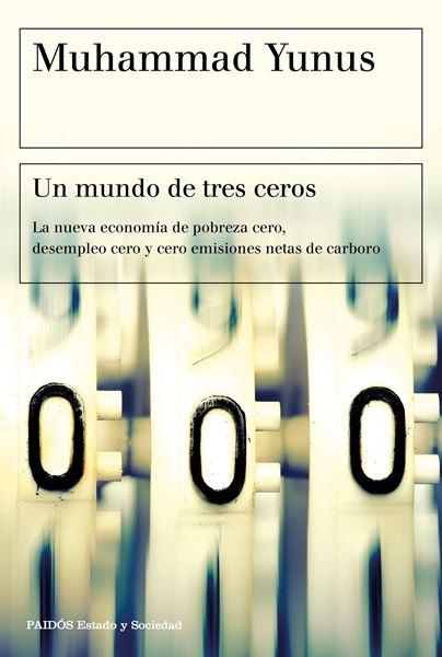 """Un mundo de tres ceros, 2018 """"La nueva economía de pobreza cero, desempleo cero y cero emisiones netas"""""""
